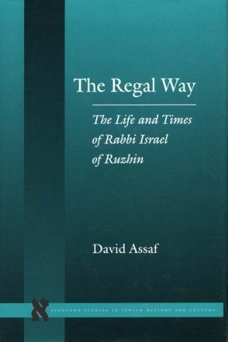 The Regal Way: The Life and Times of Rabbi Israel of Ruzhin רב ישראל מרוזין